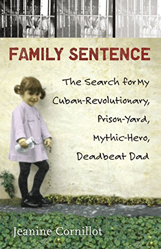 Family Sentence: The Search for My Cuban-Revolutionary,: Cornillot, Jeanine