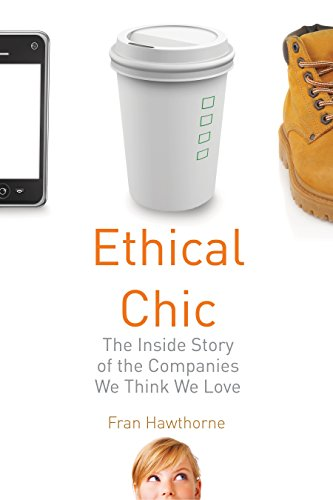 9780807000601: Ethical Chic: The Inside Story of the Companies We Think We Love