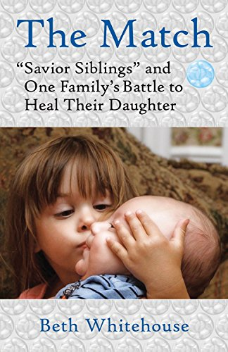 "The Match: ""Savior Siblings"" and One Family's Battle to Heal Their Daughter: Beth ..."
