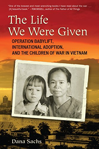 9780807001240: The Life We Were Given: Operation Babylift, International Adoption, and the Children of War in Vietnam