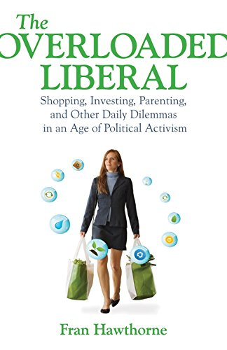 9780807001295: The Overloaded Liberal: Shopping, Investing, Parenting, and Other Daily Dilemmas in an Age of Political Activism