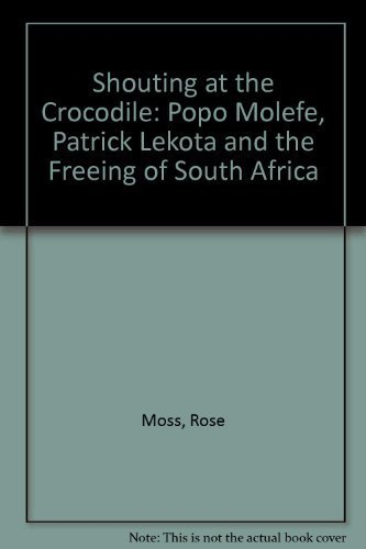 Shouting at the Crocodile; Popo Molefe, Patrick Lekota, and the Freeing of South Africa