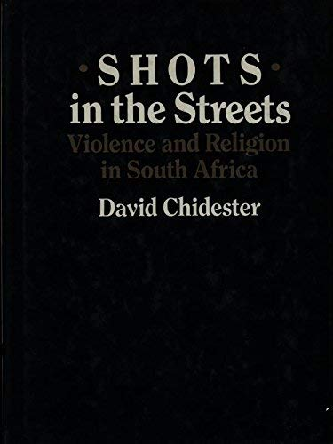 Shots in the Streets : Violence and Religion in South Africa: Chidester, David ***Signed by Author*...