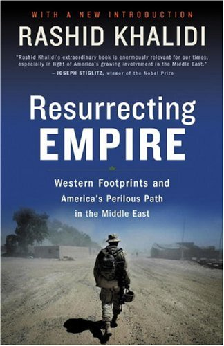 9780807002346: Resurrecting Empire: Western Footprints And America's Perilous Path In The MIddle East