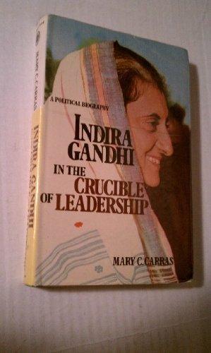 Indira Gandhi: In the Crucible of Leadership.: Carras, Mary C.