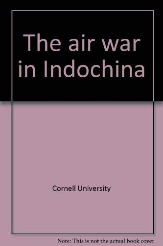 The air war in Indochina: University, Cornell