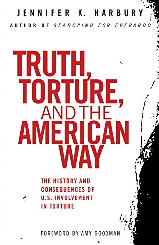 Truth, Torture, and the American Way: The: Jennifer K. Harbury