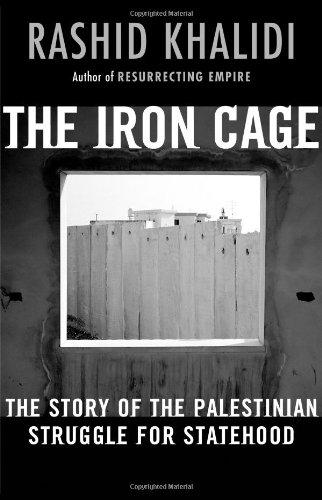 The Iron Cage: The Story of the: Rashid Khalidi