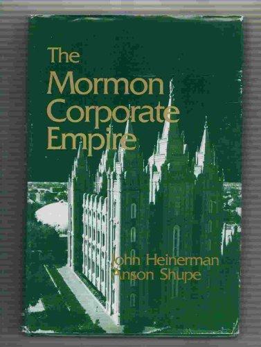 The Mormon Corporate Empire (9780807004067) by Heinerman, John; Shupe, Anson