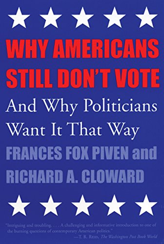 Why Americans Still Don't Vote: And Why Politicians Want It That Way (New Democracy Forum) (0807004499) by Piven, Frances Fox