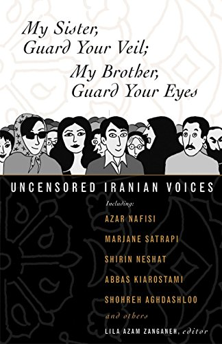 9780807004630: My Sister, Guard Your Veil; My Brother, Guard Your Eyes: Uncensored Iranian Voices