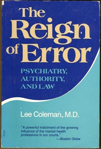 The Reign of Error: Psychiatry, Authority, and Law: Coleman, M.D. Lee