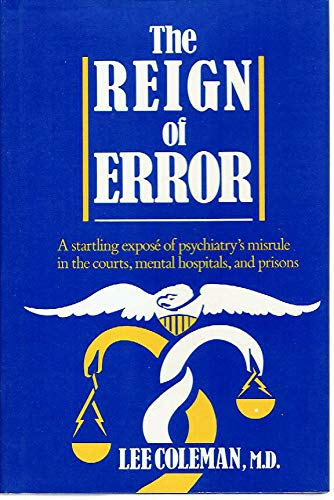 Reign of Error: Psychiatry, Authority and Law: Coleman, Lee