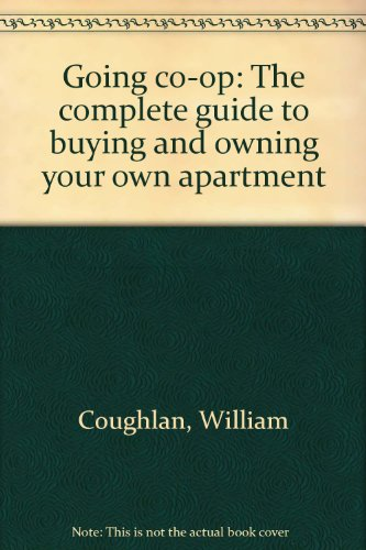 Going co-op: The complete guide to buying and owning your own apartment: Coughlan, William