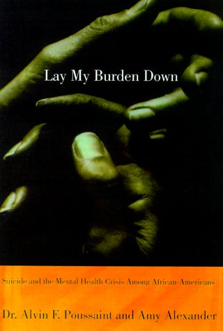 Lay My Burden Down: Unraveling Suicide and the Mental Health Crisis Among African-Americans