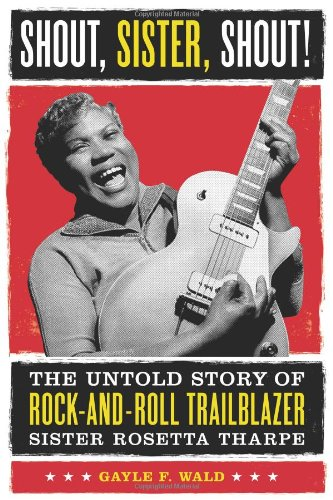 9780807009840: Shout, Sister, Shout!: The Untold Story of Rock-And-Roll Trailblazer Sister Rosetta Tharpe