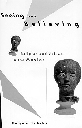 Seeing and Believing: Religion and Values in the Movies - Margaret R. Miles