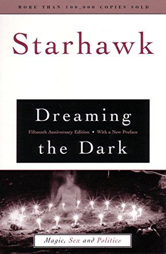 Dreaming the Dark : Magic, Sex, and Politics: Starhawk