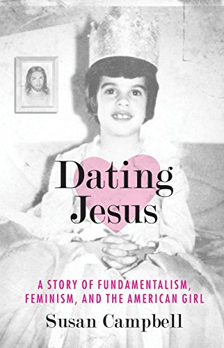 9780807010723: Dating Jesus: A Story of Fundamentalism, Feminism, and the American Girl