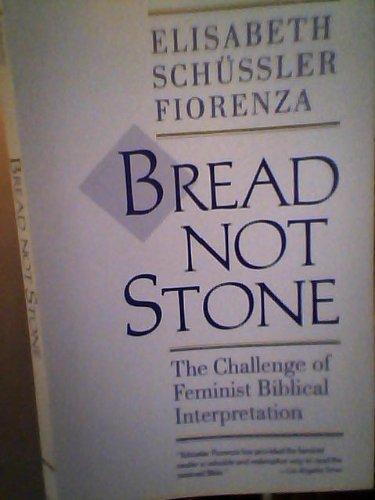 Bread Not Stone The Challenge of Feminist Biblical Interpretation
