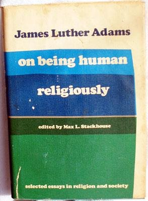 On being human religiously selected essays in religion and society: Adams, James Luther; Stackhouse...
