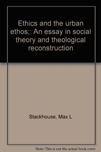 Ethics and the urban ethos;: An essay in social theory and theological reconstruction (0807011363) by Max L Stackhouse