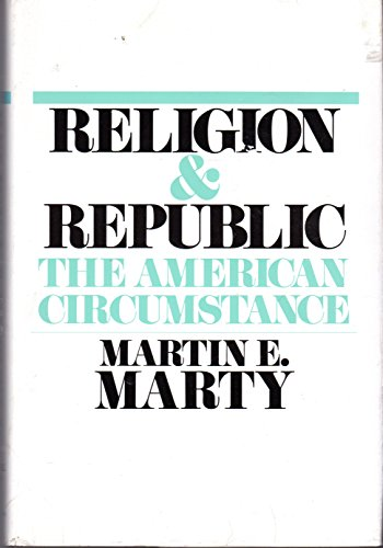 Religion and Republic: The American Circumstance (0807012068) by Martin E. Marty