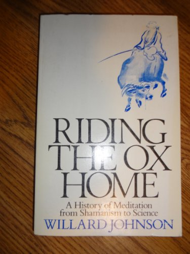 Riding the Ox Home: A History of Meditation from Shamanism to Science: Johnson, Willard