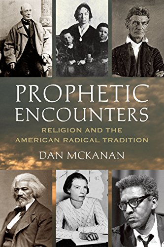 9780807013151: Prophetic Encounters: Religion and the American Radical Tradition