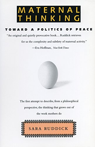 Maternal Thinking: Toward a Politics of Peace