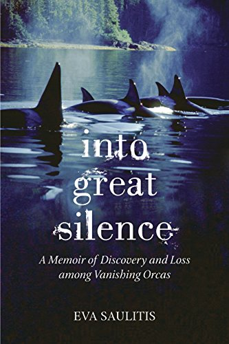 9780807014356: Into Great Silence: A Memoir of Discovery and Loss Among Vanishing Orcas