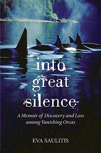 9780807014462: Into Great Silence: A Memoir of Discovery and Loss Among Vanishing Orcas