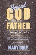 Beyond God the Father: Toward a philosophy of women's liberation - Daly, Mary