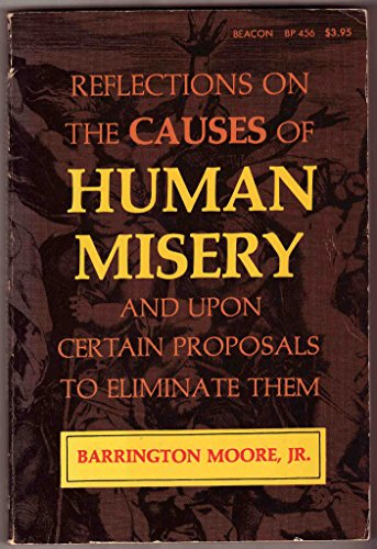 Reflections on the Causes of Human Misery: Jr. Barrington Moore
