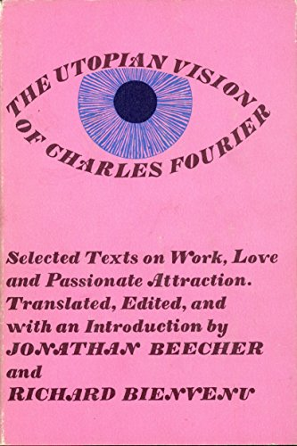 9780807015384: The Utopian vision of Charles Fourier; selected texts on work love and passionate attraction