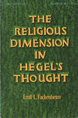 The religious dimension in Hegel's thought: Fackenheim, Emil L