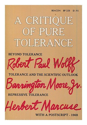 9780807015582: A critique of pure tolerance / by Robert Paul Wolff, Barrington Moore Jr. and Herbert Marcuse