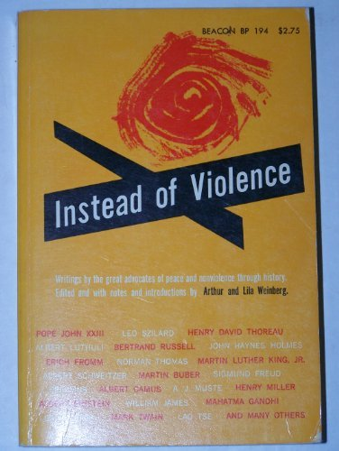 Instead of Violence: Writings by the Great: Weinberg, Arthur, and