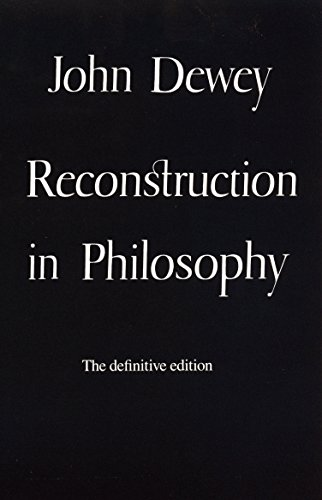 Reconstruction in Philosophy: John Dewey