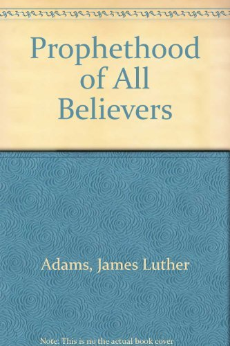 The Prophethood of All Believers: Adams, James Luther