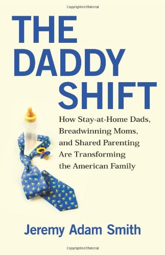 9780807021200: The Daddy Shift: How Stay-at-Home Dads, Breadwinning Moms, and Shared Parenting Are Transforming the American Family