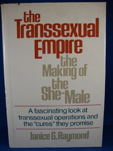 THE TRANSSEXUAL EMPIRE; The Making of the She-Male: RAYMOND, Janice G.