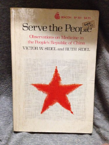 Serve the People; Observations on Medicine in the People's Republic of China (Beacon paperback...