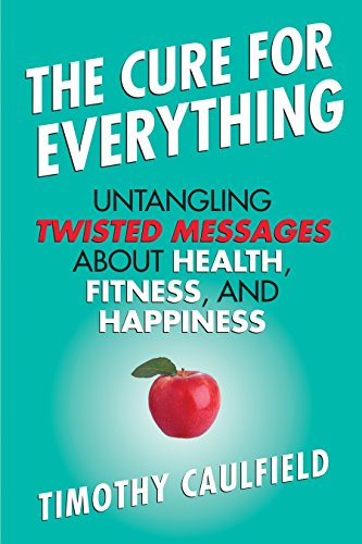 9780807022078: The Cure for Everything: Untangling Twisted Messages About Health, Fitness, and Happiness