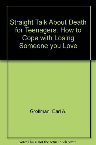 9780807025000: Straight Talk About Death for Teenagers: How to Cope With Losing Someone You Love
