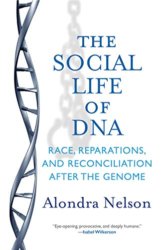 9780807027189: The Social Life of DNA: Race, Reparations, and Reconciliation After the Genome