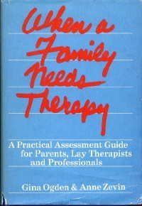 When a Family Needs Therapy: Practical Assessment Guide for Parents, Lay Therapists and ...