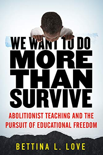 9780807028346: We Want to Do More Than Survive: Abolitionist Teaching and the Pursuit of Educational Freedom