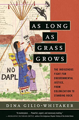 9780807028360: As Long as Grass Grows: The Indigenous Fight for Environmental Justice, from Colonization to Standing Rock