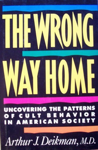 9780807029145: The Wrong Way Home: Uncovering the Patterns of Cult Behavior in American Society
